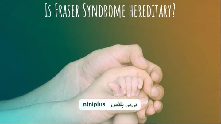 سندروم فریزر Fraser و نشانه و علائم سندروم فریزر (FS) چیست؟